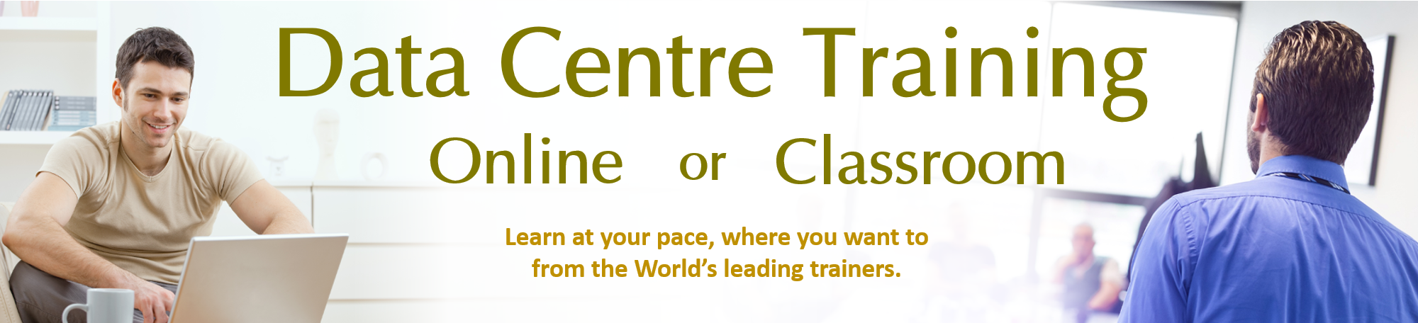 Data Centre training online and classroom courses. Learn at your own pace, where you want to from the World's leading trainers.